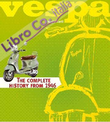Vespa. The complete history from 1946. Ediz. illustrata