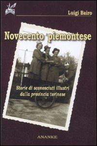 Novecento piemontese. Storie di sconosciuti illustri della provincia torinese