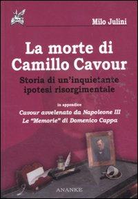 La morte di Camillo Cavour. Storia di un'inquietante ipotesi risorgimentale
