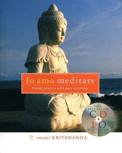 Io amo meditare. Guida pratica alla pace interiore. Con CD Audio