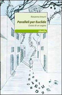Paralleli per Euclide. Estasi di un sogno