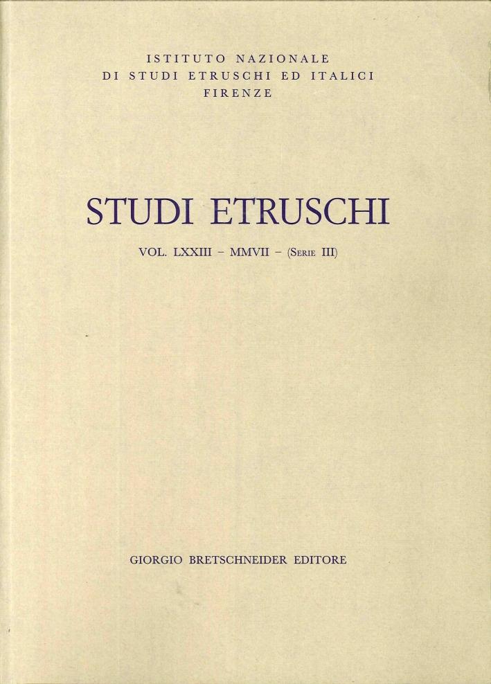 Studi Etruschi. Istituto Nazionale di Studi Etruschi ed Italici. LXXIII. 2007