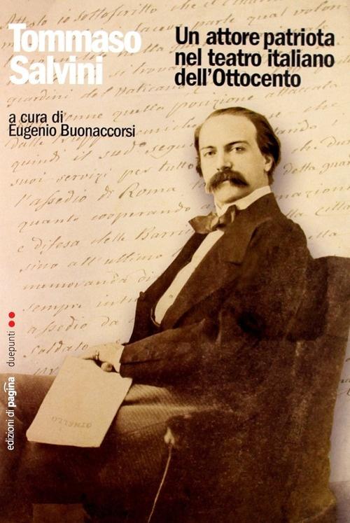 Tommaso Salvini. Un Attore Patriota nel Teatro Italiano dell'Ottocento