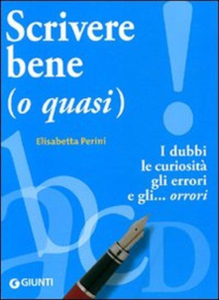 Scrivere bene (o quasi). I dubbi, le curiosità, gli errori e gli... orrori