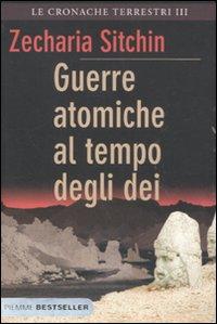 Guerre atomiche al tempo degli dei. Le cronache terrestri. Vol. 3