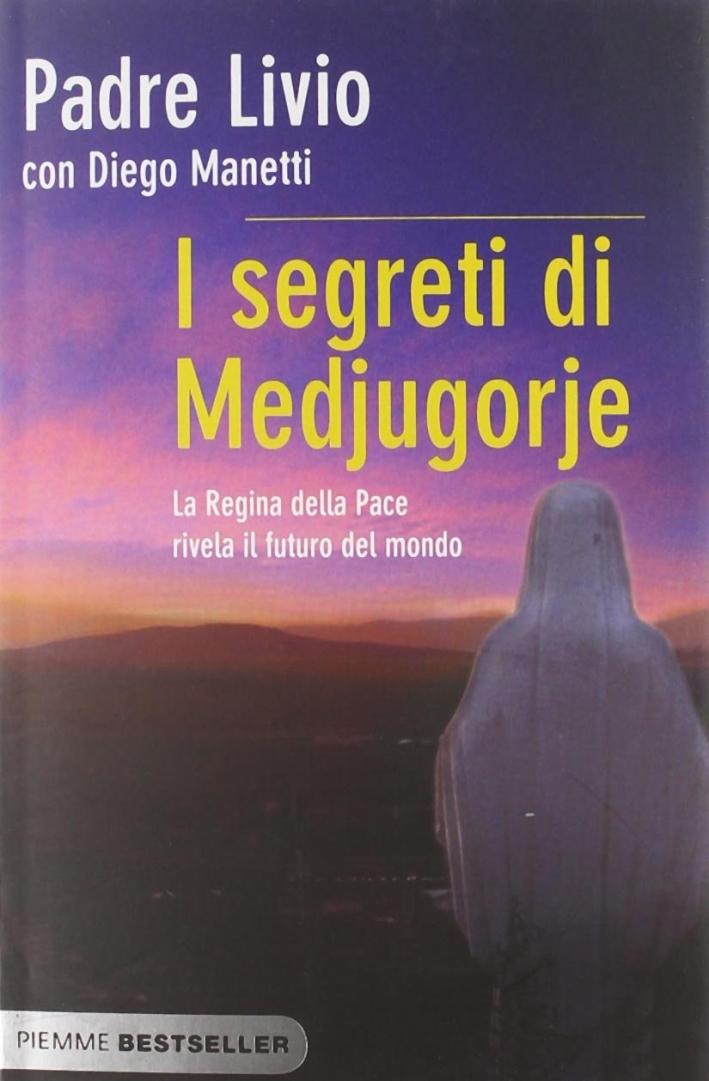 I segreti di Medjugorje. La regina della pace rivela il futuro del mondo