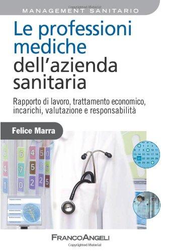 Le professioni mediche dell'azienda sanitaria. Rapporto di lavoro, trattamento economico, incarichi, valutazione e responsabilità