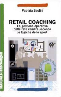 Retail coaching. La gestione operativa della rete vendita secondo le logiche dello sport