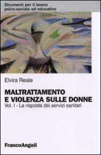 Maltrattamento e violenza sulle donne. Vol. 1: La risposta dei servizi sanitari