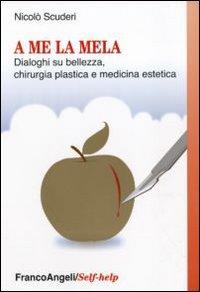 A me la mela. Dialoghi sulla bellezza, la chirurgia plastica e medicina estetica