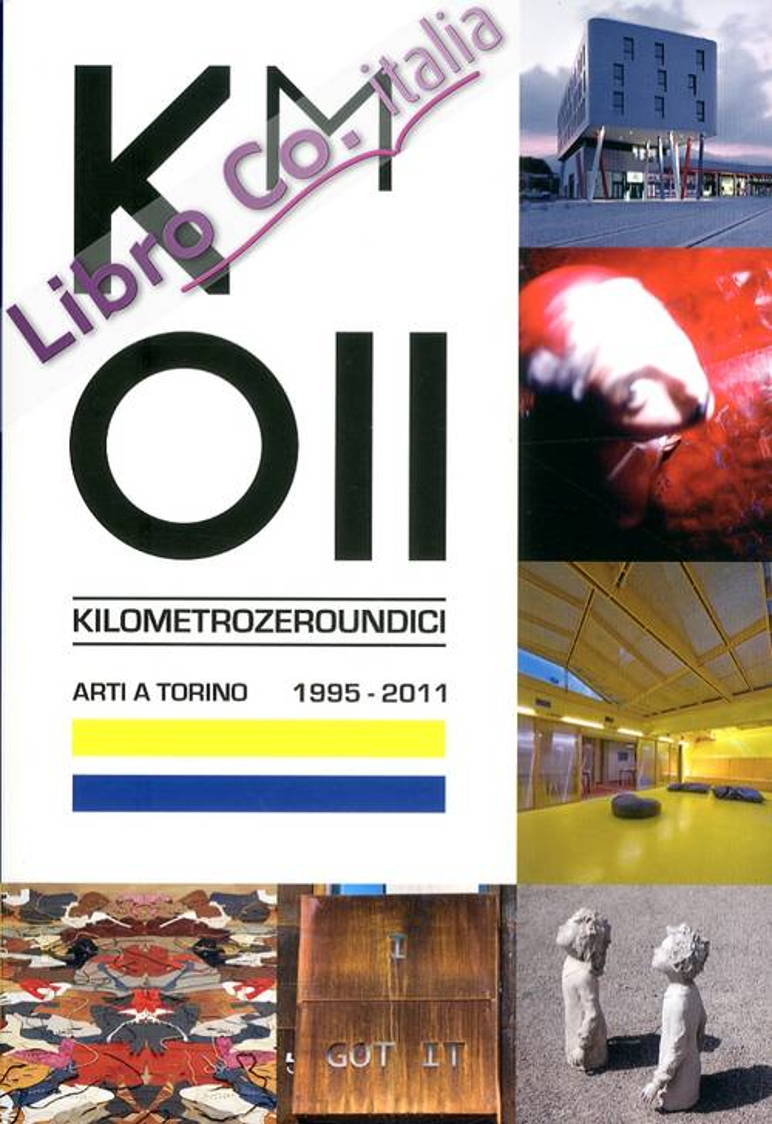 Km 011. Kilometrozeroundici. Arti a Torino. 1995-2011.