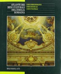 Atlante dei beni culturali dell'Emilia Romagna. 4. I beni bibliografici. I beni musicali. I beni teatrali