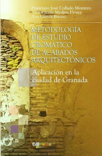Metodologia de estudio cromatico de acabados arquitectonicos : aplicacion en ciudad historica granada