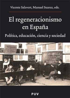 El regeneracionismo en españa: politica, educacion, ciencia y sociedad