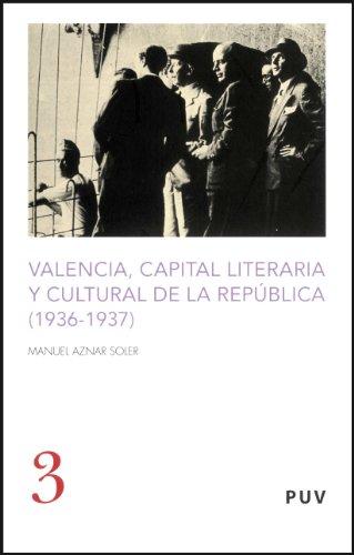 Valencia, capital literaria y cultural de la republica (1936-1937)