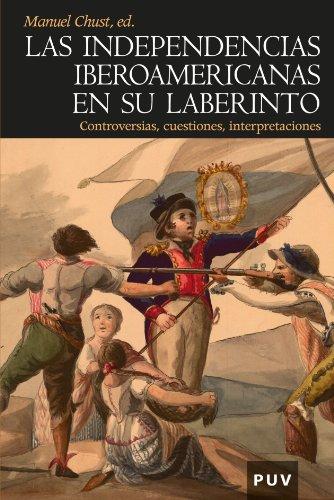 Las independencias iberoamericanasen su laberinto