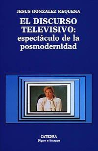 El discurso televisivo : espectaculo de la posmodernidad