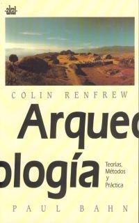 Arqueologia: teorias, metodos y practica