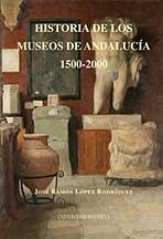 Historia de los museos de andalucia, 1500-2000