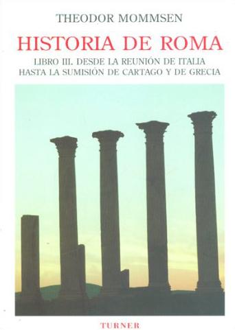Historia de roma, iii: desde la reunion de italia hasta la sumision de cartago y de grecia