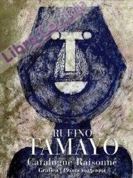 Rufino tamayo: catalogue raisonne grafica, prints 1925-1991 (esp-ing)(cat.exposicion)