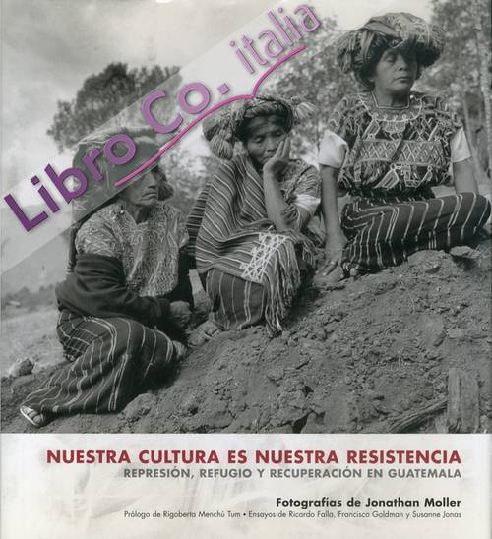 Nuestra cultura es nuestra resistencia: represion, refugio y recuperacion en guatemala (fotografias)