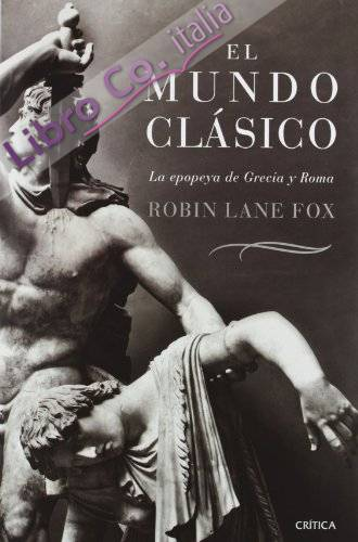 El mundo clasico: la epopeya de grecia y roma
