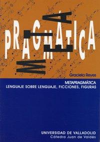 Metapragmatica: lenguaje sobre lenguaje: ficciones, figuras