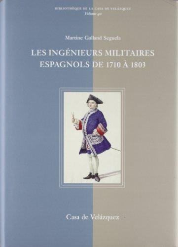Les ingenieurs militaires espagnolss de 1710 a 1803.