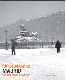 Madrid, 100 fotografias que deberias conocer