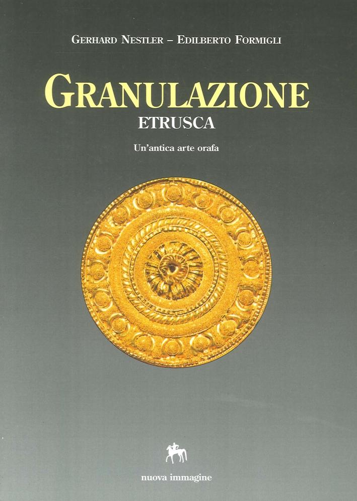 Granulazione Etrusca. Un' Antica Arte Orafa