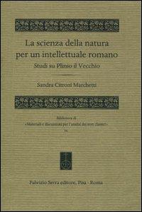 La scienza della natura per un intellettuale romano. Studi su Plinio il Vecchio.