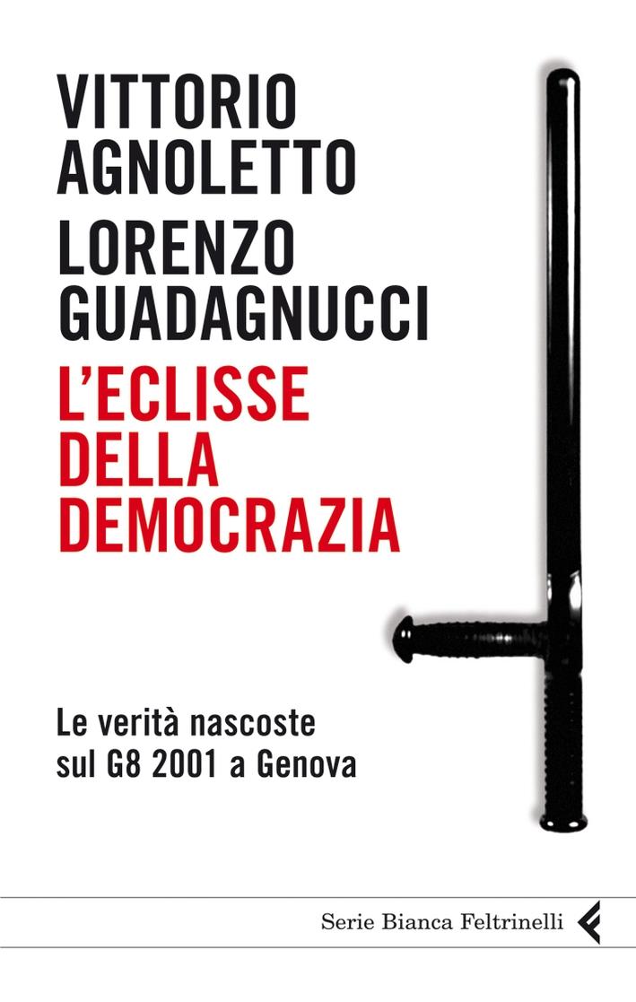 L'eclisse della democrazia. Le verità nascoste sul G8 2001 a Genova