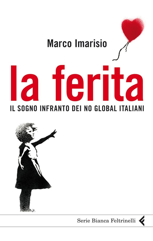 La ferita. Il sogno infranto dei No global italiani.