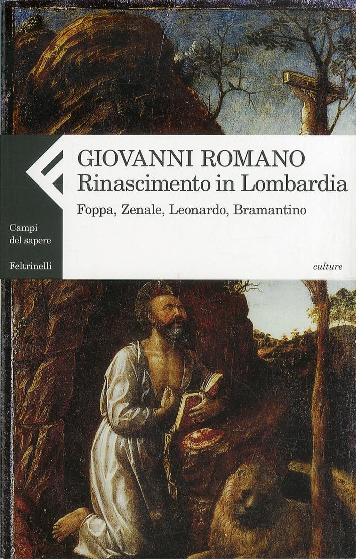 Giovanni Romano. Rinascimento in Lombardia. Foppa, Zenale, Leonardo, Bramantino.-.
