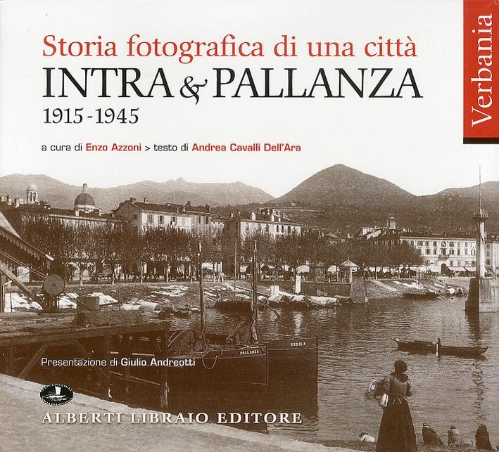 Storia fotografica di una città. Intra e Pallanza. 1915-1945.