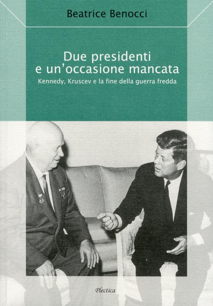 Due presidenti e un'occasione mancata. Kennedy, kruscev e la fine della guerra fredda.