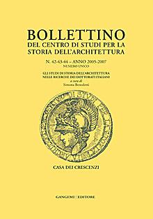 Bollettino del Centro di Studi per la Storia dell'Architettura n. 42-43-44 Anno 2005 - 2007 Numero unico.
