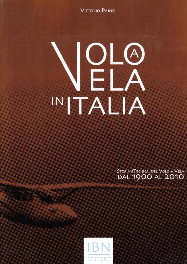 Volo a vela in Italia. Storia e tecnica del volo a vela dal 1900 al 2010. Ediz. illustrata