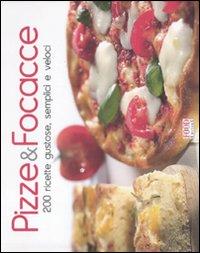 Pizze & Focacce. 200 Ricette Gustose, Semplici e Veloci.