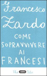 Come sopravvivere ai francesi. Il racconto di un italiano che ce l'ha fatta.