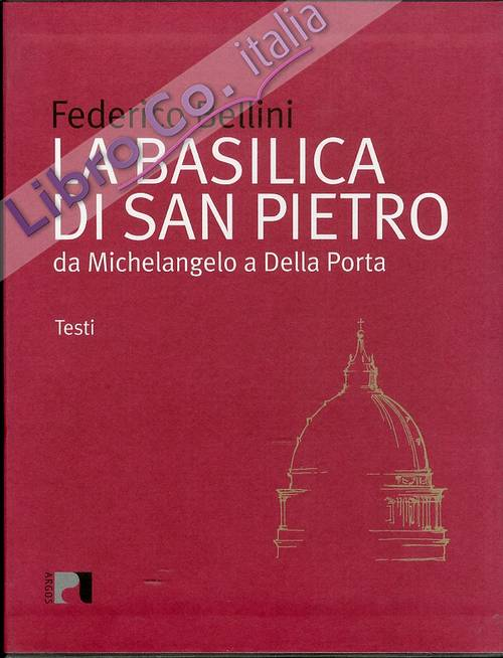 La basilica di San Pietro. Da Michelangelo a Della Porta.