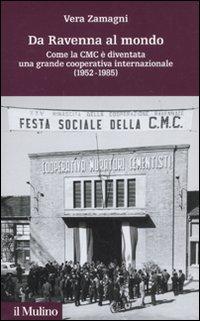 Da Ravenna al mondo. Come la CMC è diventata una grande cooperativa internazionale (1952-1985)