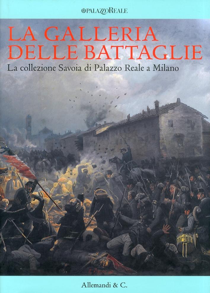 La Galleria delle Battaglie. La Collezione Savoia di Palazzo Reale a Milano