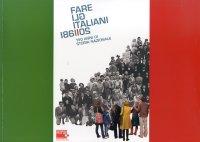 Fare gli Italiani. 150 anni di storia nazionale.