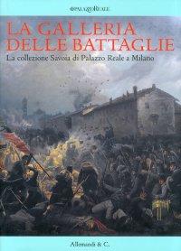 La Galleria delle Battaglie. La Collezione Savoia di Palazzo Reale a Milano.
