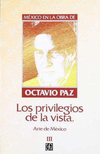 Los privilegios de la vista (mexico en la obra de octavio paz, t.3).