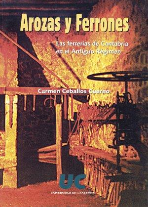 Arozas y ferrones (las ferrerias de cantabria en el antiguo regimen)