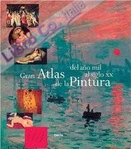 Gran atlas de la pintura: del año mil al siglo xx
