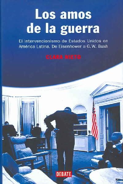 Los amos de la guerra (el intervencionismo de estados unidos en america latina: de eisenhower a bush)